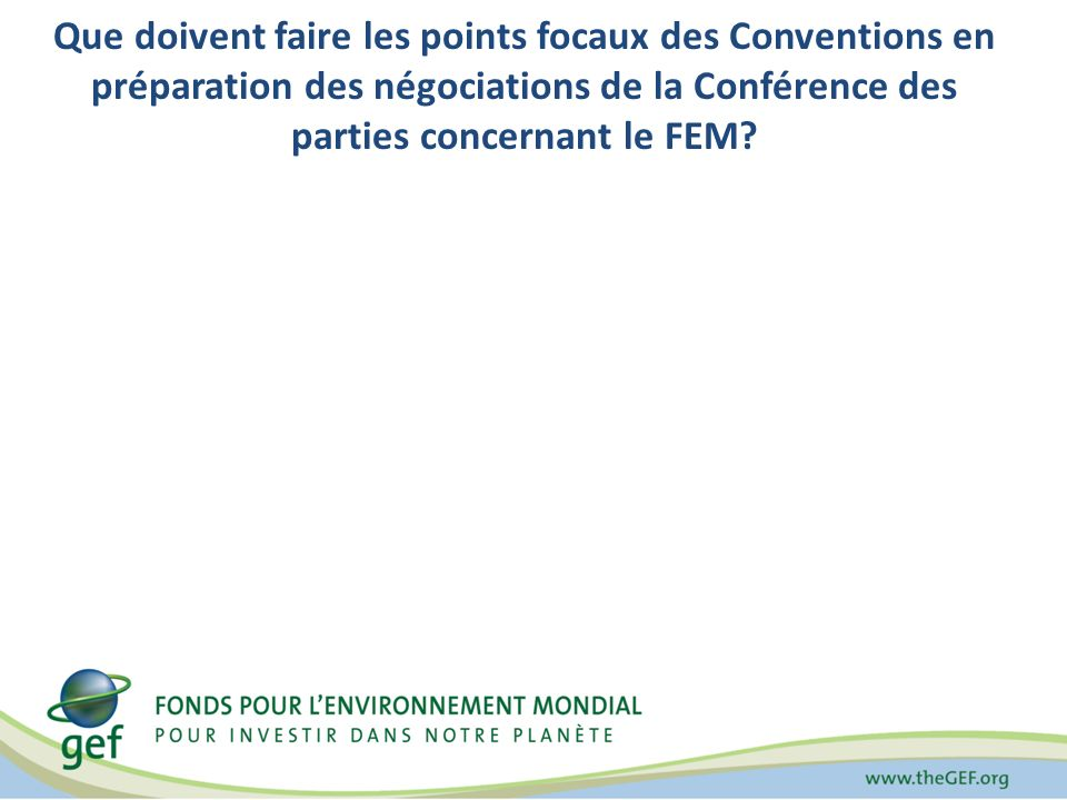 Que doivent faire les points focaux des Conventions en préparation des négociations de la Conférence des parties concernant le FEM?