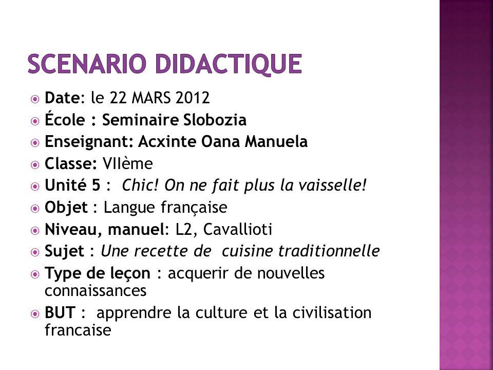 Date: le 22 MARS 2012 École : Seminaire Slobozia Enseignant: Acxinte Oana Manuela Classe: VIIème Unité 5 : Chic! On ne fait plus la vaisselle! Objet :
