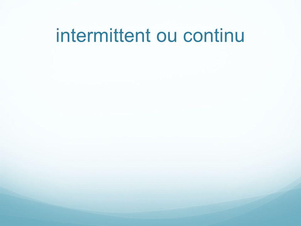 intermittent ou continu