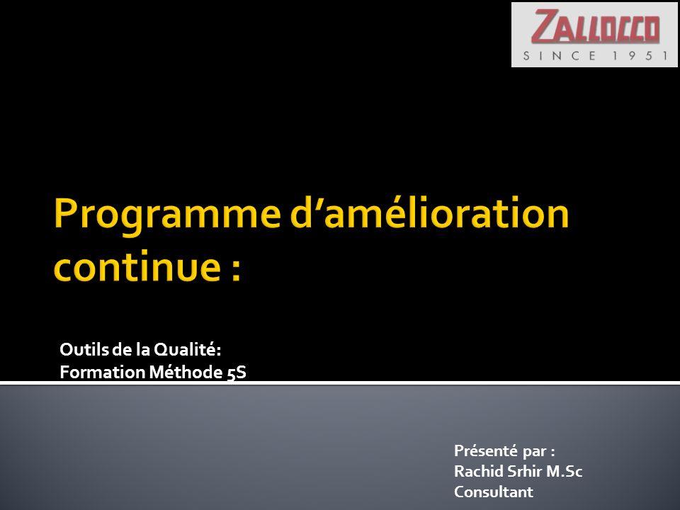 Outils de la Qualité: Formation Méthode 5S Présenté par : Rachid Srhir M.Sc Consultant