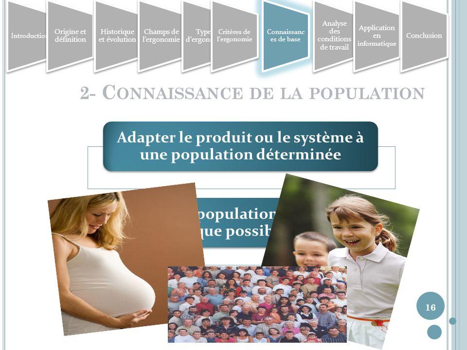 16 2- C ONNAISSANCE DE LA POPULATION Adapter le produit ou le système à une population déterminée Viser une population aussi large que possible