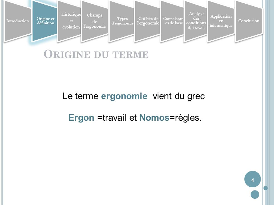 4 O RIGINE DU TERME Le terme ergonomie vient du grec Ergon =travail et Nomos=règles.