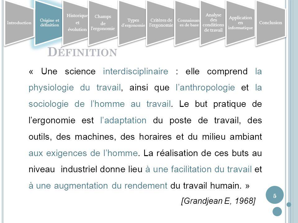 5 D ÉFINITION « Une science interdisciplinaire : elle comprend la physiologie du travail, ainsi que lanthropologie et la sociologie de lhomme au travail.