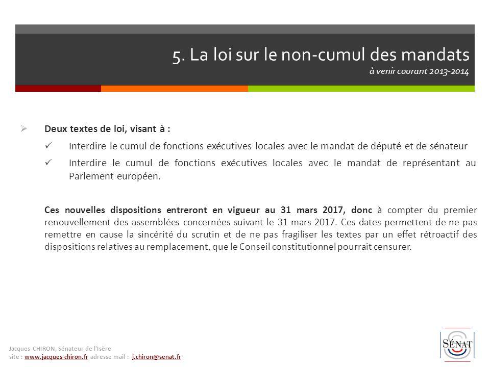 5. La loi sur le non-cumul des mandats à venir courant 2013-2014 Deux textes de loi, visant à : Interdire le cumul de fonctions exécutives locales ave