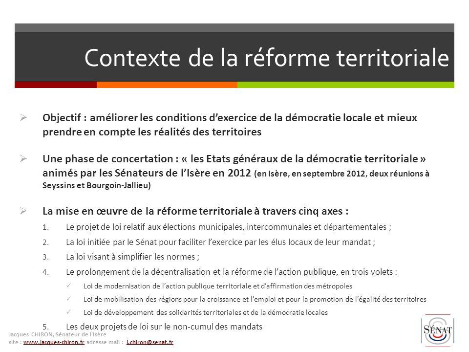 Contexte de la réforme territoriale Objectif : améliorer les conditions dexercice de la démocratie locale et mieux prendre en compte les réalités des