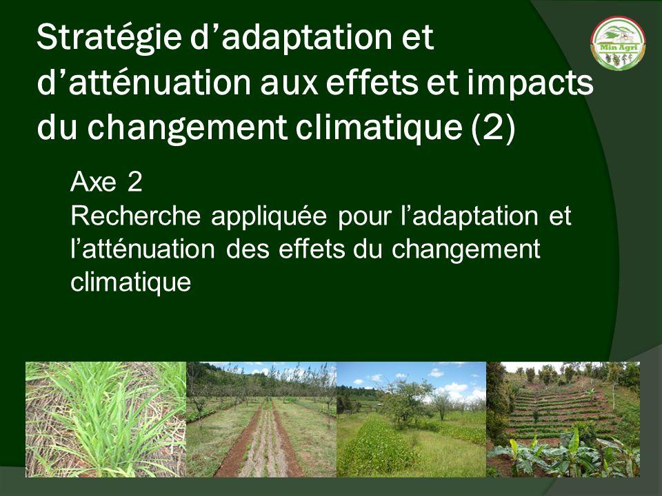 Stratégie dadaptation et datténuation aux effets et impacts du changement climatique (2) Axe 2 Recherche appliquée pour ladaptation et latténuation de
