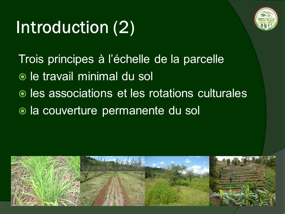 Introduction (2) Trois principes à léchelle de la parcelle le travail minimal du sol les associations et les rotations culturales la couverture permanente du sol