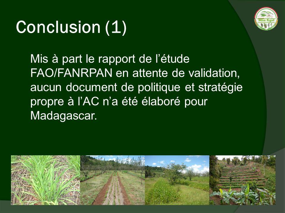 Conclusion (1) Mis à part le rapport de létude FAO/FANRPAN en attente de validation, aucun document de politique et stratégie propre à lAC na été élab