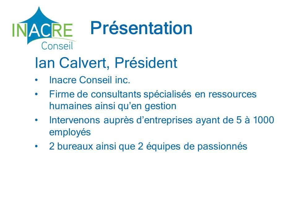 Présentation Ian Calvert, Président Inacre Conseil inc. Firme de consultants spécialisés en ressources humaines ainsi quen gestion Intervenons auprès