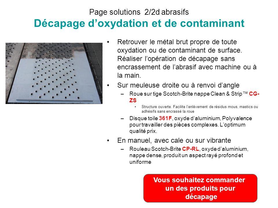 Page solutions 2/2d abrasifs Décapage doxydation et de contaminant Retrouver le métal brut propre de toute oxydation ou de contaminant de surface. Réa