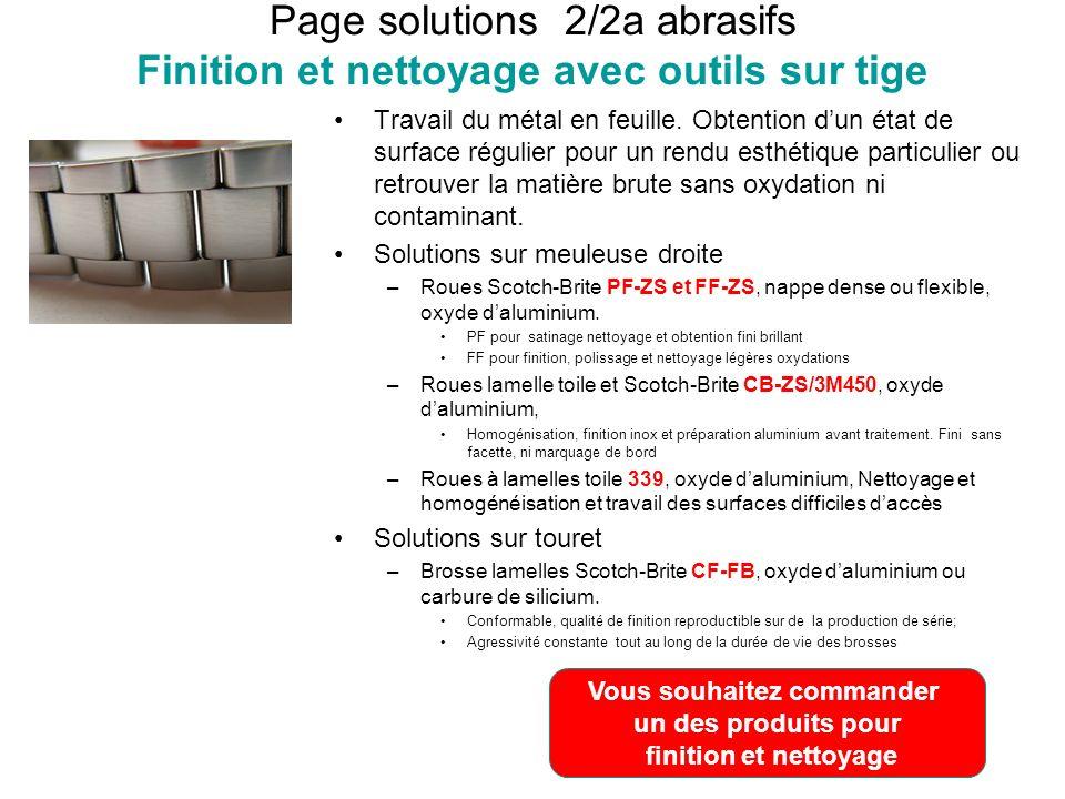 Page solutions 2/2a abrasifs Finition et nettoyage avec outils sur tige Travail du métal en feuille. Obtention dun état de surface régulier pour un re