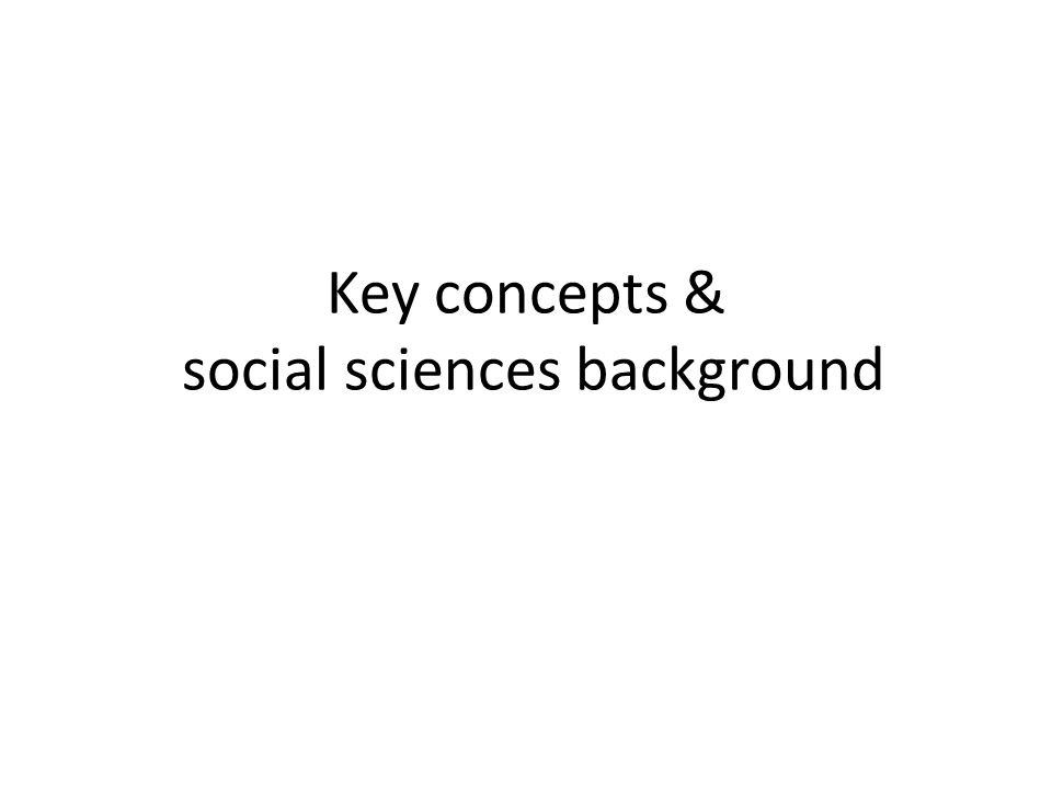 Key concepts & social sciences background