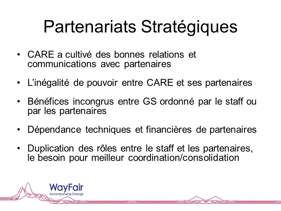 Partenariats Stratégiques CARE a cultivé des bonnes relations et communications avec partenaires Linégalité de pouvoir entre CARE et ses partenaires B