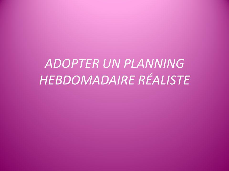 ADOPTER UN PLANNING HEBDOMADAIRE RÉALISTE
