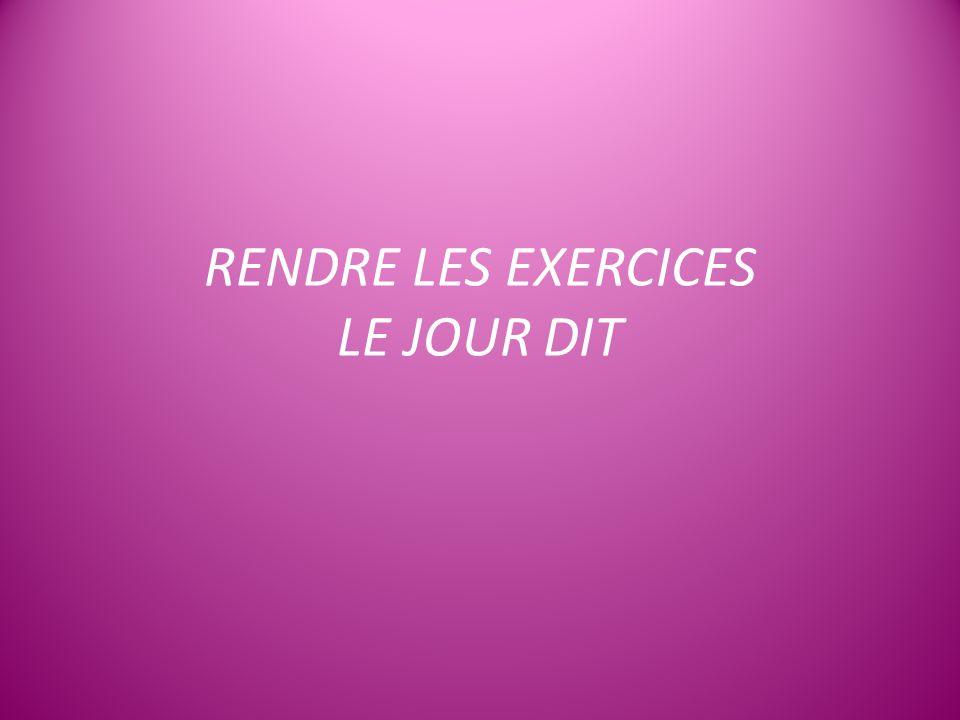 RENDRE LES EXERCICES LE JOUR DIT