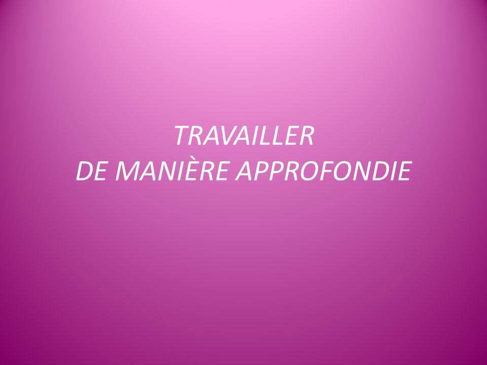 TRAVAILLER DE MANIÈRE APPROFONDIE