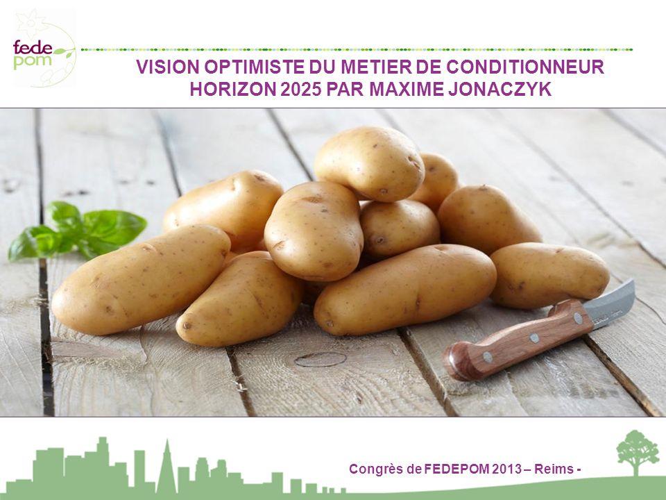 Congrès de FEDEPOM 2013 – Reims - VISION OPTIMISTE DU METIER DE CONDITIONNEUR HORIZON 2025 PAR MAXIME JONACZYK