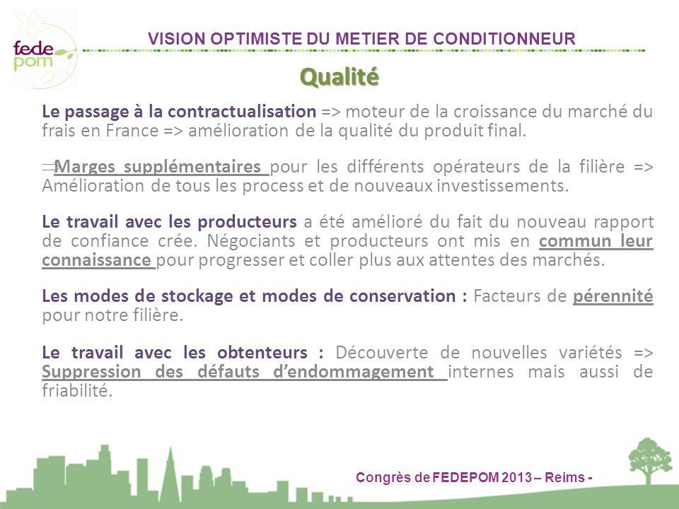 Le passage à la contractualisation => moteur de la croissance du marché du frais en France => amélioration de la qualité du produit final. Marges supp