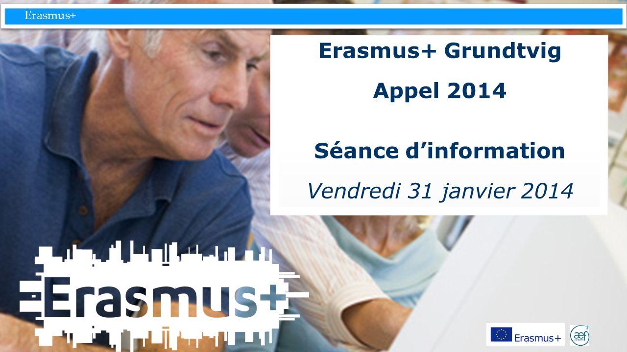 Erasmus+ Erasmus+ Grundtvig Appel 2014 Séance dinformation Vendredi 31 janvier 2014