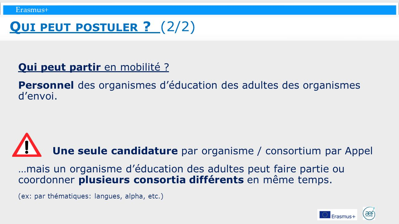Erasmus+ Qui peut partir en mobilité ? Personnel des organismes déducation des adultes des organismes denvoi. Une seule candidature par organisme / co