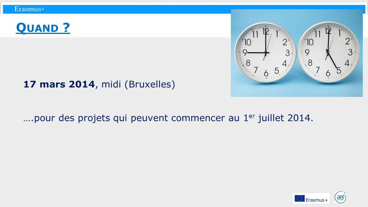 Erasmus+ 17 mars 2014, midi (Bruxelles) ….pour des projets qui peuvent commencer au 1 er juillet 2014. Q UAND ?
