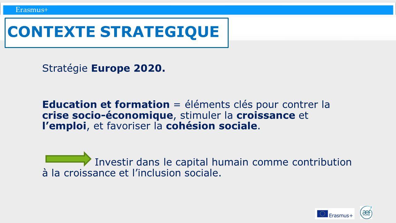 Erasmus+ Stratégie Europe 2020. Education et formation = éléments clés pour contrer la crise socio-économique, stimuler la croissance et lemploi, et f