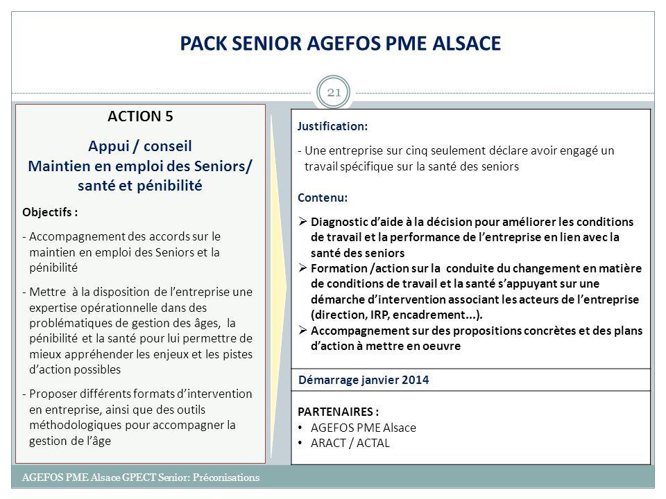 21 AGEFOS PME Alsace GPECT Senior: Préconisations ACTION 5 Appui / conseil Maintien en emploi des Seniors/ santé et pénibilité Objectifs : -Accompagne