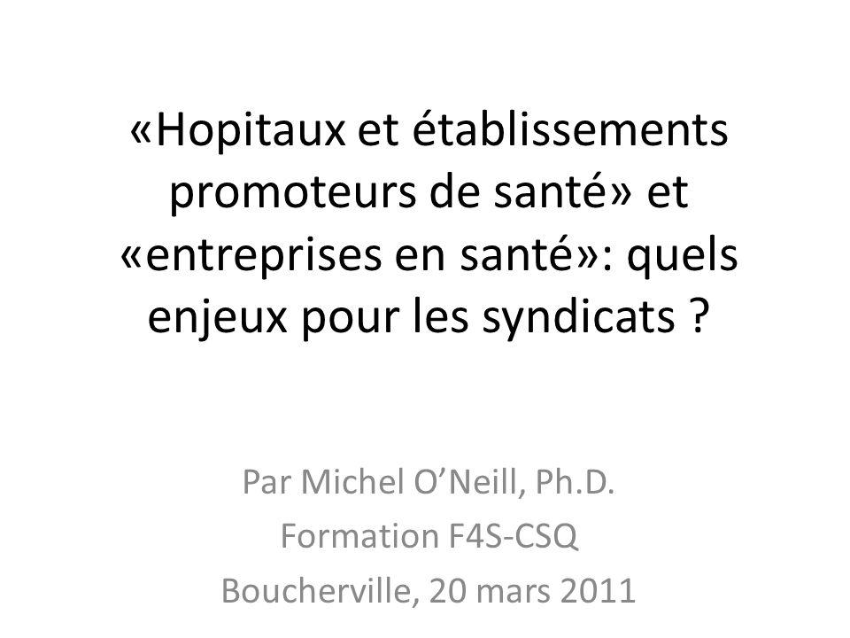 «Hopitaux et établissements promoteurs de santé» et «entreprises en santé»: quels enjeux pour les syndicats ? Par Michel ONeill, Ph.D. Formation F4S-C
