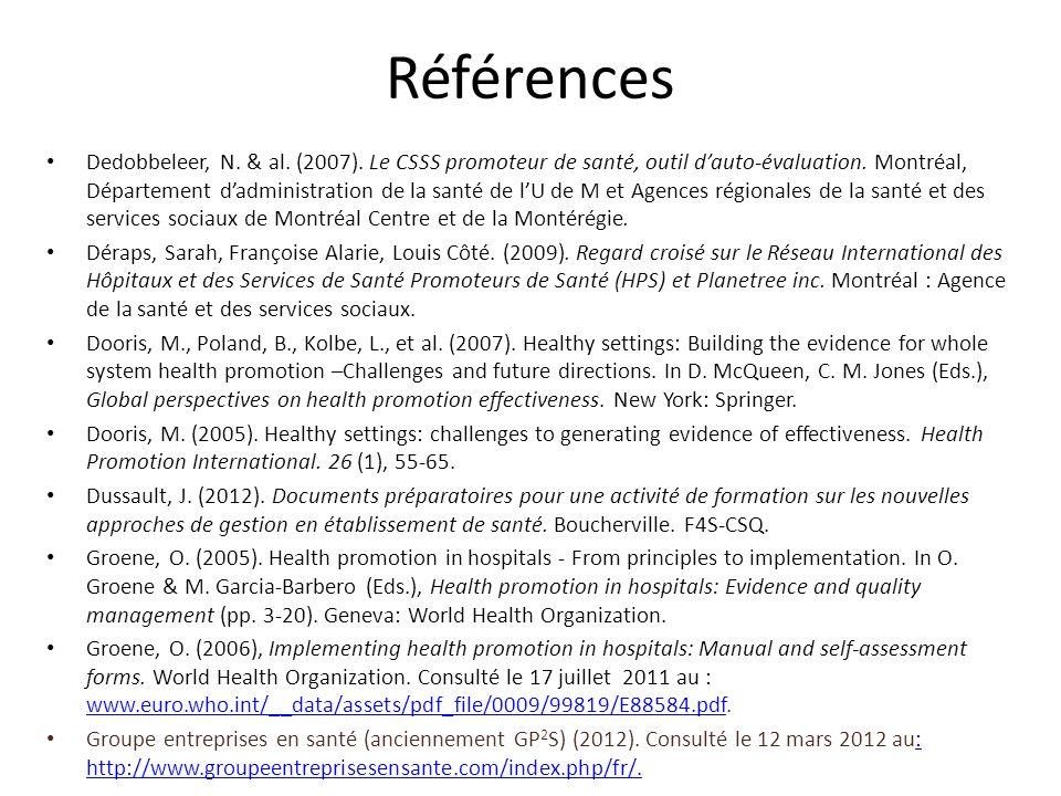 Références Dedobbeleer, N. & al. (2007). Le CSSS promoteur de santé, outil dauto-évaluation. Montréal, Département dadministration de la santé de lU d
