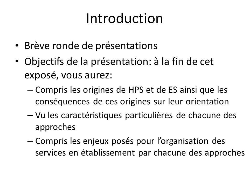 Introduction Brève ronde de présentations Objectifs de la présentation: à la fin de cet exposé, vous aurez: – Compris les origines de HPS et de ES ain