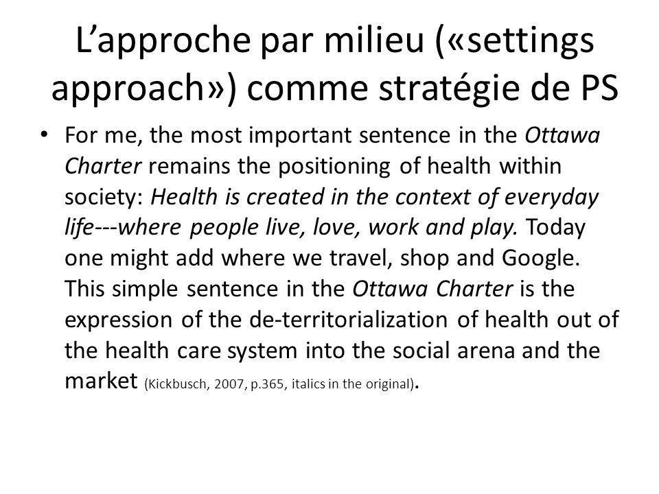 Lapproche par milieu («settings approach») comme stratégie de PS For me, the most important sentence in the Ottawa Charter remains the positioning of