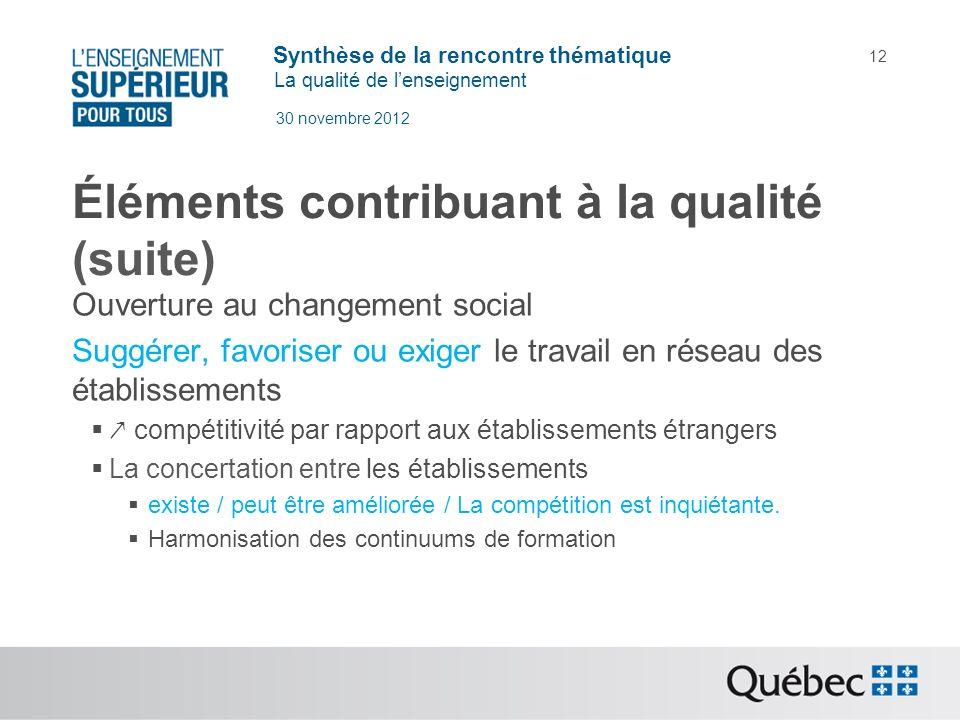 Synthèse de la rencontre thématique La qualité de lenseignement 30 novembre 2012 12 Éléments contribuant à la qualité (suite) Ouverture au changement
