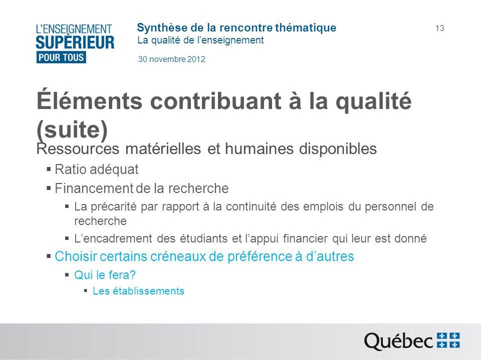 Synthèse de la rencontre thématique La qualité de lenseignement 30 novembre 2012 13 Éléments contribuant à la qualité (suite) Ressources matérielles e