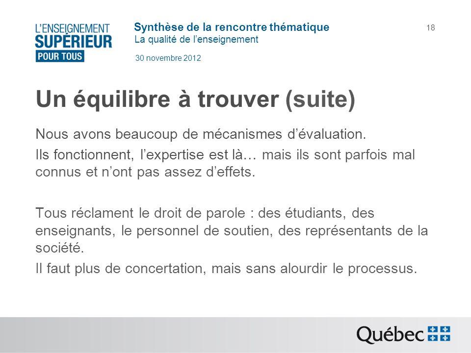 Synthèse de la rencontre thématique La qualité de lenseignement 30 novembre 2012 18 Un équilibre à trouver (suite) Nous avons beaucoup de mécanismes d