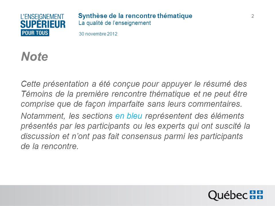 Synthèse de la rencontre thématique La qualité de lenseignement 30 novembre 2012 2 Note Cette présentation a été conçue pour appuyer le résumé des Tém