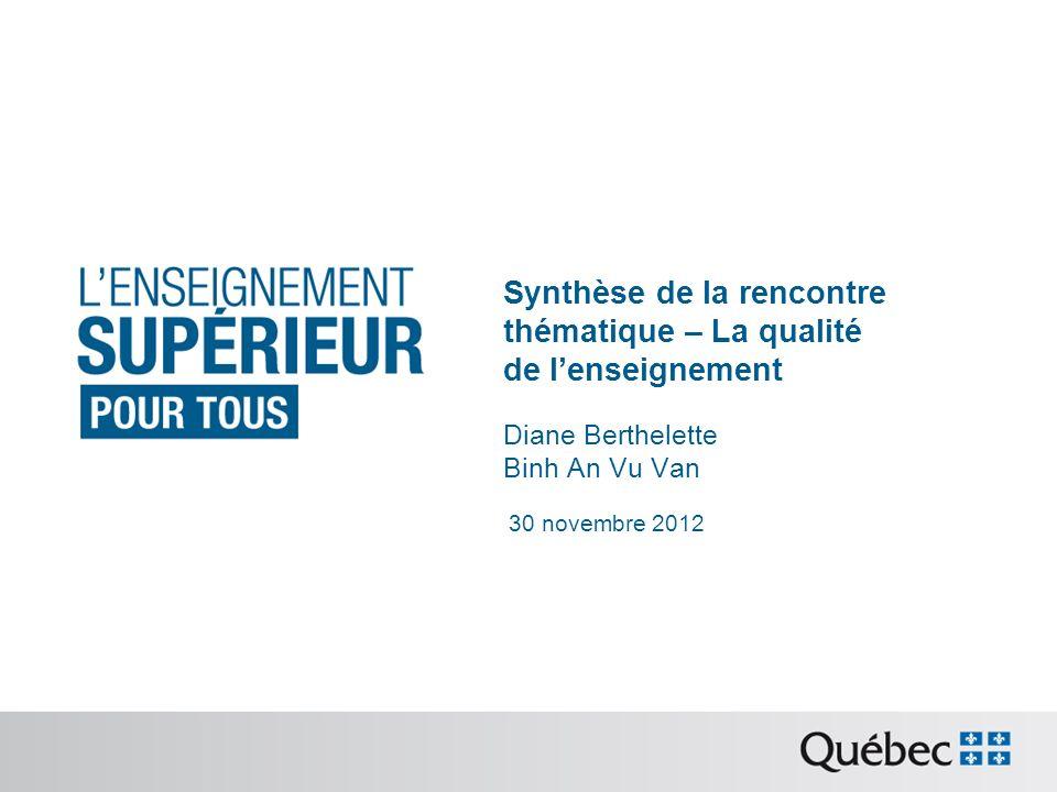 30 novembre 2012 Synthèse de la rencontre thématique – La qualité de lenseignement Diane Berthelette Binh An Vu Van