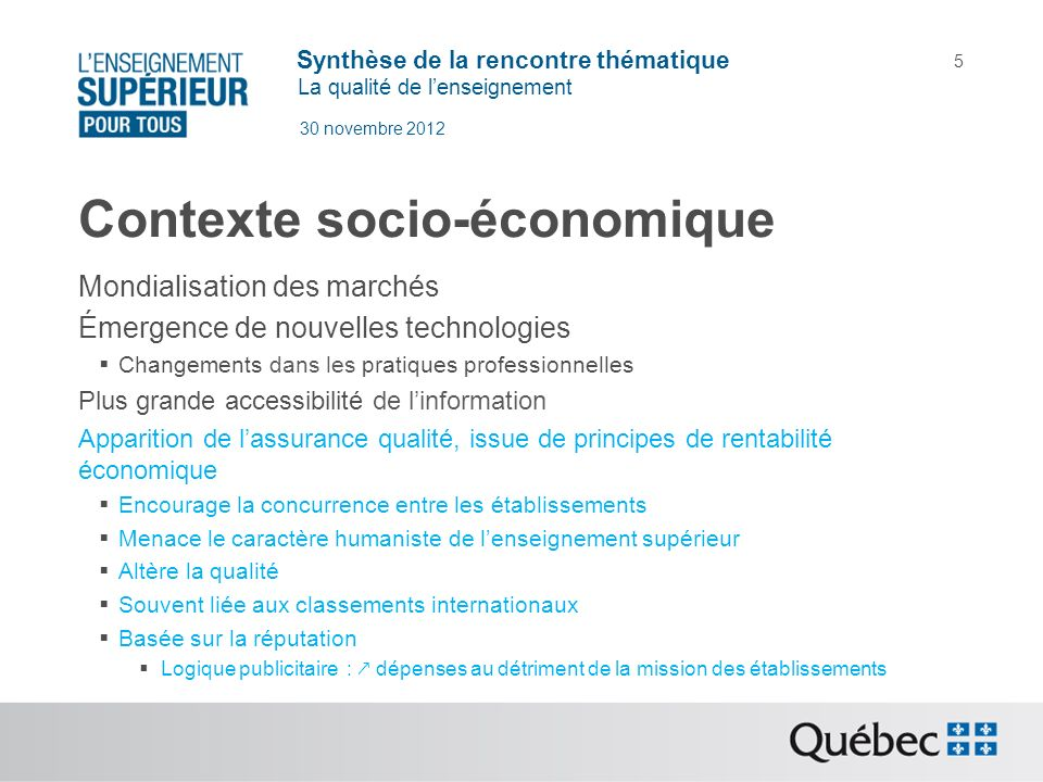 Synthèse de la rencontre thématique La qualité de lenseignement 30 novembre 2012 5 Contexte socio-économique Mondialisation des marchés Émergence de n