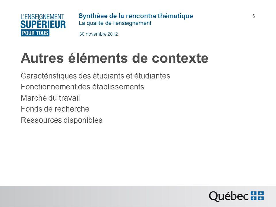 Synthèse de la rencontre thématique La qualité de lenseignement 30 novembre 2012 6 Autres éléments de contexte Caractéristiques des étudiants et étudi