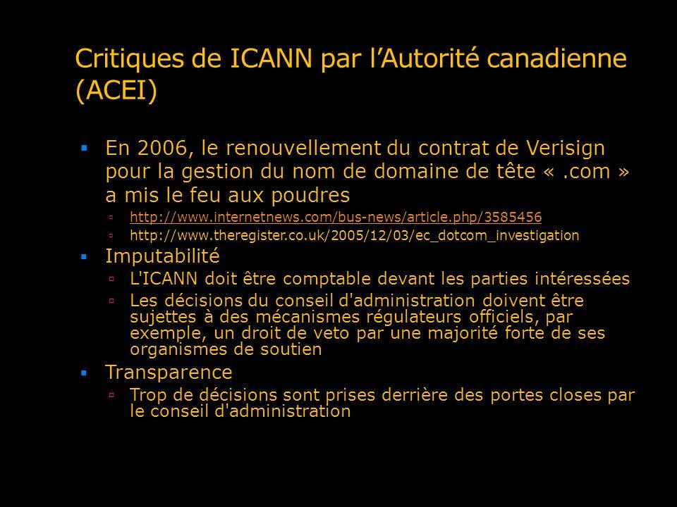 Critiques de ICANN par lAutorité canadienne (ACEI) En 2006, le renouvellement du contrat de Verisign pour la gestion du nom de domaine de tête «.com »