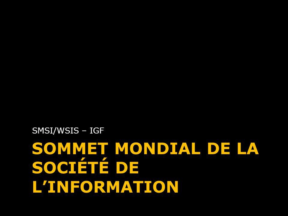 SOMMET MONDIAL DE LA SOCIÉTÉ DE LINFORMATION SMSI/WSIS – IGF