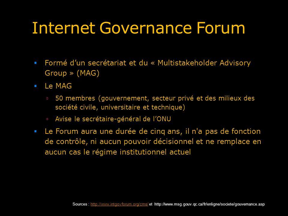 Internet Governance Forum Formé dun secrétariat et du « Multistakeholder Advisory Group » (MAG) Le MAG 50 membres (gouvernement, secteur privé et des
