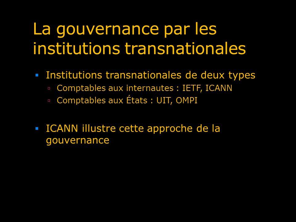 La gouvernance par les institutions transnationales Institutions transnationales de deux types Comptables aux internautes : IETF, ICANN Comptables aux