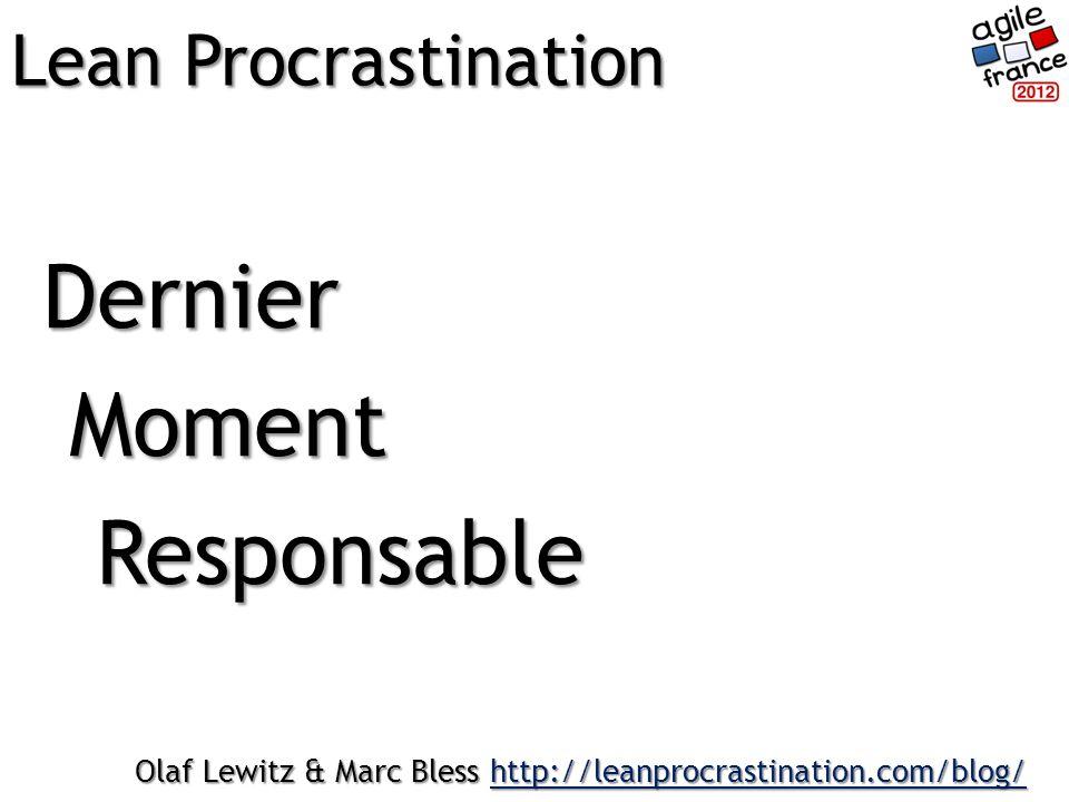 Dernier Moment Moment Responsable Responsable Lean Procrastination Olaf Lewitz & Marc Bless http://leanprocrastination.com/blog/ http://leanprocrastination.com/blog/