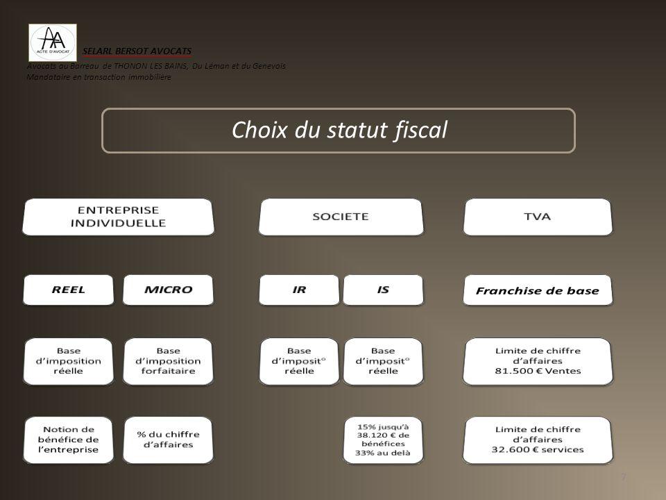 7 Choix du statut fiscal SELARL BERSOT AVOCATS Avocats au Barreau de THONON LES BAINS, Du Léman et du Genevois Mandataire en transaction immobilière