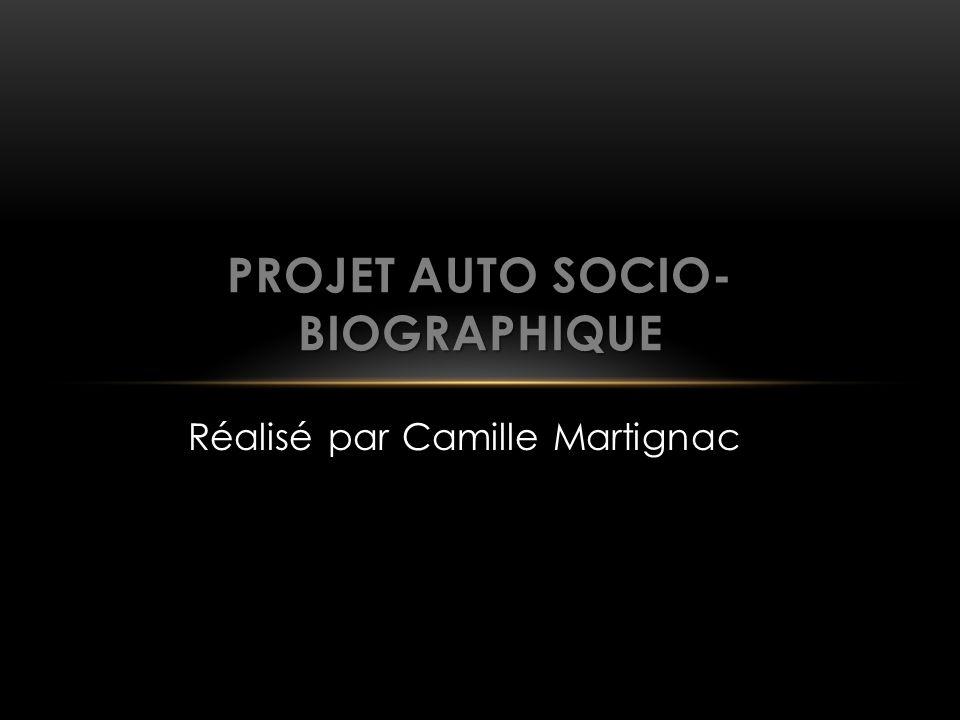 Réalisé par Camille Martignac PROJET AUTO SOCIO- BIOGRAPHIQUE