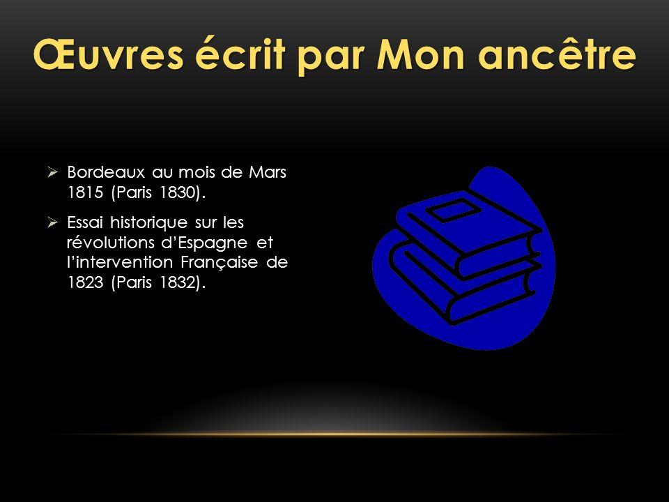 Œuvres écrit par Mon ancêtre Bordeaux au mois de Mars 1815 (Paris 1830). Essai historique sur les révolutions dEspagne et lintervention Française de 1