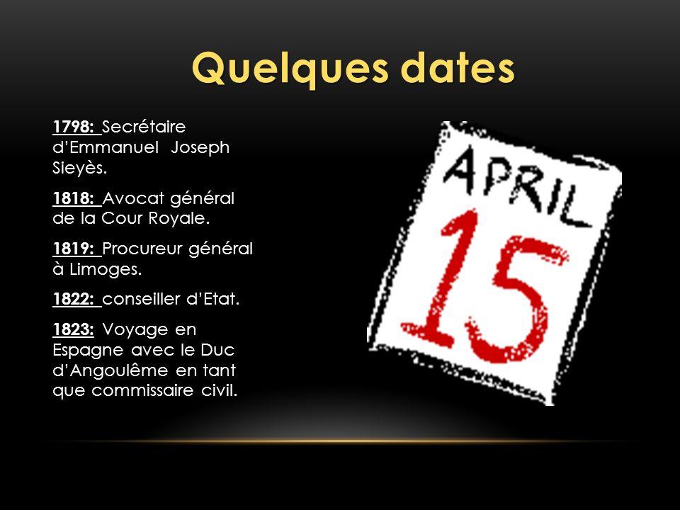 Quelques dates 1798: 1798: Secrétaire dEmmanuel Joseph Sieyès. 1818: 1818: Avocat général de la Cour Royale. 1819: 1819: Procureur général à Limoges.