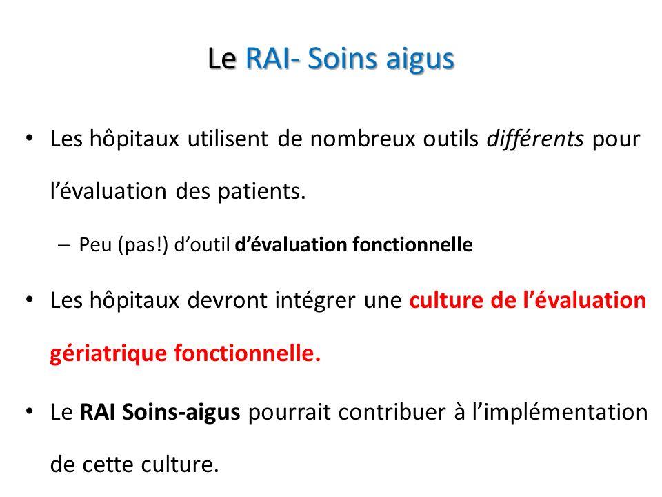 Le RAI- Soins aigus Les hôpitaux utilisent de nombreux outils différents pour lévaluation des patients. – Peu (pas!) doutil dévaluation fonctionnelle