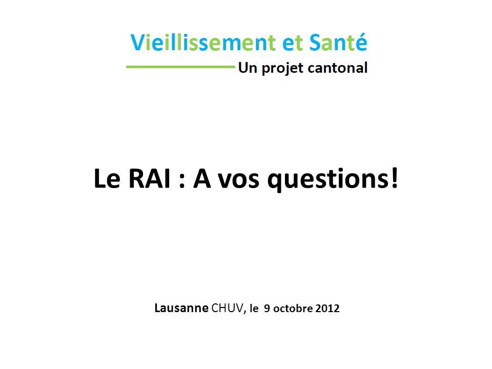 Le RAI : A vos questions! Lausanne CHUV, le 9 octobre 2012