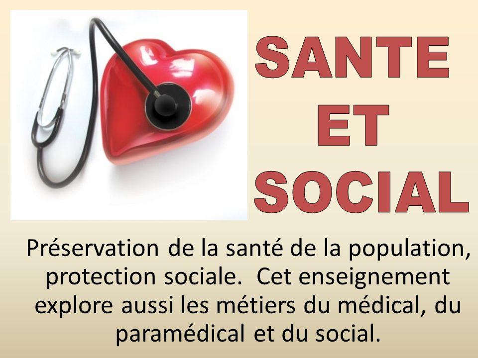 Préservation de la santé de la population, protection sociale. Cet enseignement explore aussi les métiers du médical, du paramédical et du social.